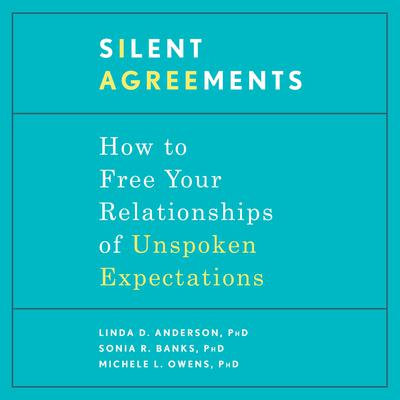 Silent Agreements: How to Free Your Relationships of Unspoken Expectations Audiobook, by Linda D. Anderson