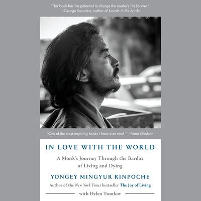 In Love with the World: A Monks Journey Through the Bardos of Living and Dying Audiobook, by Yongey Mingyur  Rinpoche