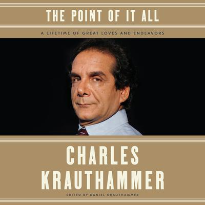 The Point of It All: A Lifetime of Great Loves and Endeavors Audiobook, by Charles Krauthammer