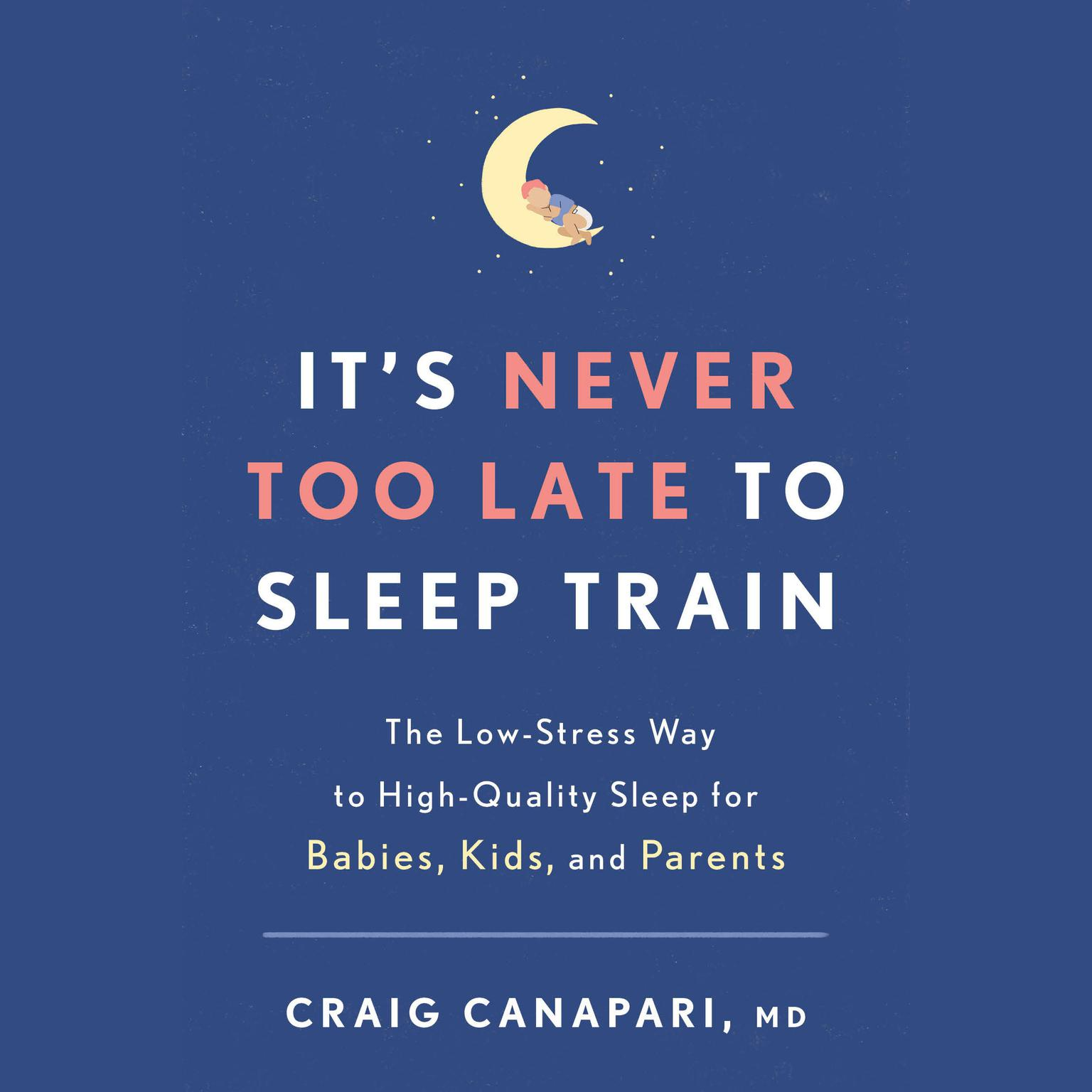 Printable It's Never Too Late to Sleep Train: The Low-Stress Way to High-Quality Sleep for Babies, Kids, and Parents Audiobook Cover Art