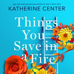 Things You Save in a Fire: A Novel Audiobook, by Katherine Center