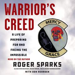 Warrior's Creed: A Life of Preparing for and Facing the Impossible Audiobook, by Don Rearden, Roger Sparks