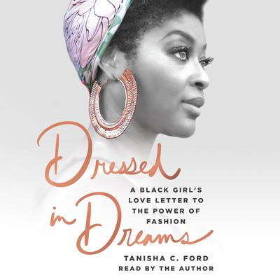 Dressed in Dreams: A Black Girls Love Letter to the Power of Fashion Audiobook, by Tanisha C. Ford