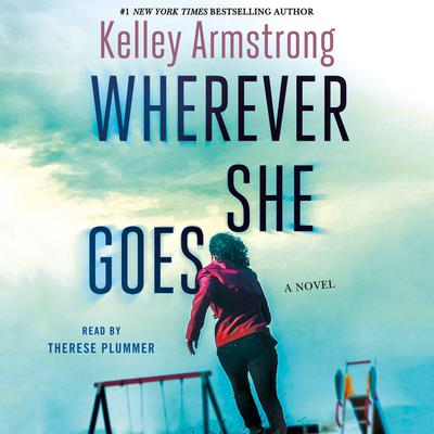 Wherever She Goes: A Novel Audiobook, by Kelley Armstrong