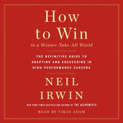 How to Win in a Winner-Take-All World: The Definitive Guide to Adapting and Succeeding in High-Performance Careers Audiobook, by Neil Irwin
