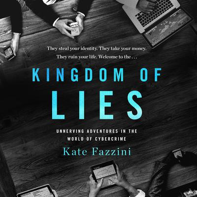 Kingdom of Lies: Unnerving Adventures in the World of Cybercrime Audiobook, by Kate Fazzini