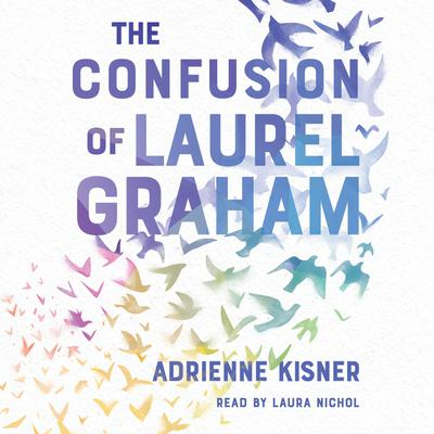 The Confusion of Laurel Graham Audiobook, by Adrienne Kisner
