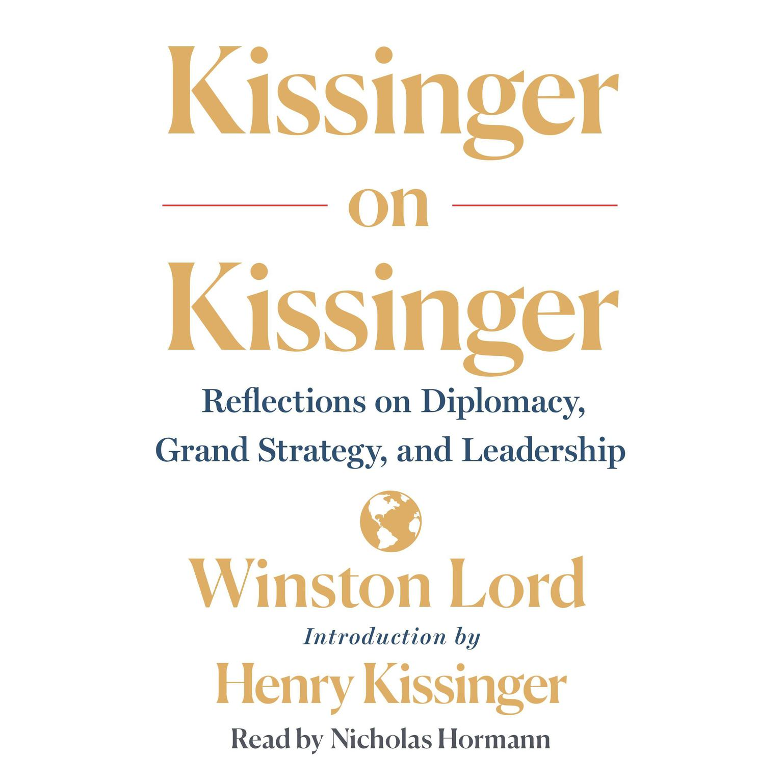 Kissinger on Kissinger: Reflections on Diplomacy, Grand Strategy, and  Leadership Audiobook
