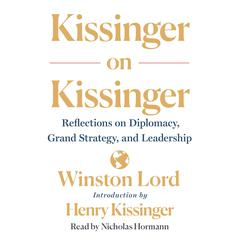 Kissinger on Kissinger: Reflections on Diplomacy, Grand Strategy, and Leadership Audiobook, by Winston Lord, Henry Kissinger