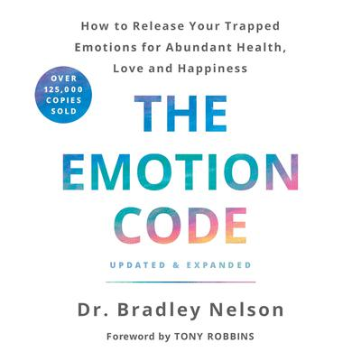 The Emotion Code: How to Release Your Trapped Emotions for Abundant Health, Love, and Happiness Audiobook, by Bradley Nelson