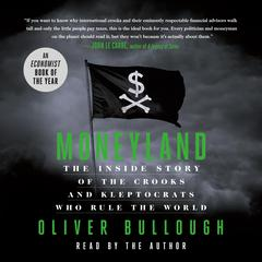 Moneyland: The Inside Story of the Crooks and Kleptocrats Who Rule the World Audiobook, by Oliver Bullough