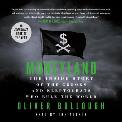 Moneyland: The Inside Story of the Crooks and Kleptocrats Who Rule the World Audiobook, by