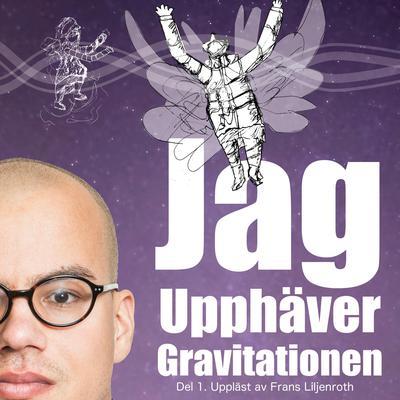 Jag Upphäver Gravitationen: En självbiografi om att leva med autism, asperger och ADHD (Del 1) Audiobook, by Marius Alexander Forselius