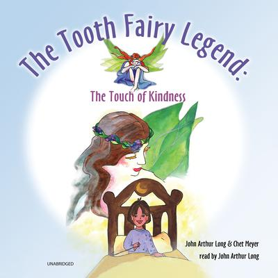 The Tooth Fairy Legend: The Touch of Kindness Audiobook, by John Arthur Long