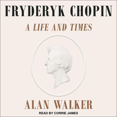Fryderyk Chopin: A Life and Times Audiobook, by Alan Walker