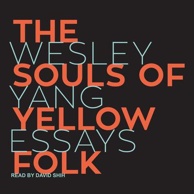 The Souls of Yellow Folk: Essays Audiobook, by Wesley Yang