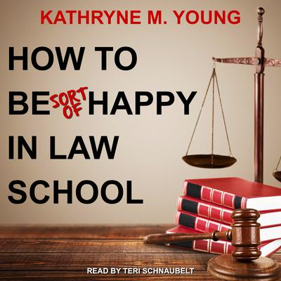 How to Be Sort of Happy in Law School Audiobook, by Kathryne M. Young