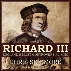 Richard III: Englands Most Controversial King Audiobook, by Chris Skidmore