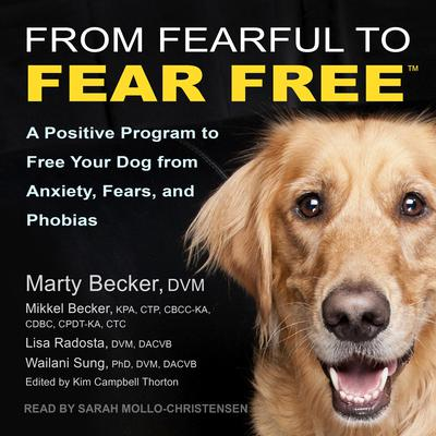 From Fearful to Fear Free: A Positive Program to Free Your Dog from Anxiety, Fears, and Phobias Audiobook, by Lisa Radosta, DVM, DACVB