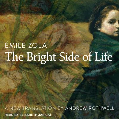 The Bright Side of Life  Audiobook, by Émile Zola