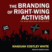 The Branding of Right-Wing Activism: The News Media and the Tea Party Audiobook, by Author Info Added Soon|