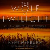 The Wolf at Twilight: An Indian Elder's Journey through a Land of Ghosts and Shadows Audiobook, by Kent Nerburn