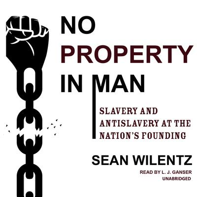 No Property in Man: Slavery and Antislavery at the Nation's Founding Audiobook, by Sean Wilentz