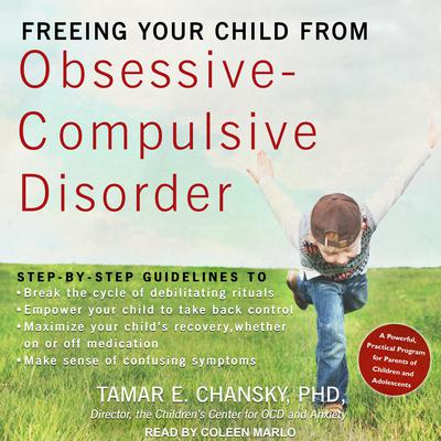 Freeing Your Child from Obsessive-Compulsive Disorder: A Powerful, Practical Program for Parents of Children and Adolescents Audiobook, by Tamar E. Chansky
