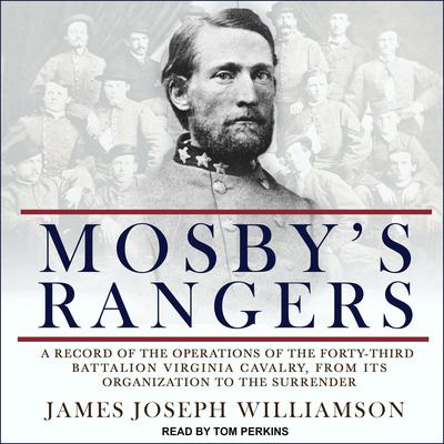 Mosbys Rangers: A Record Of The Operations Of The Forty-Third Battalion Virginia Cavalry, From Its Organization To The Surrender Audiobook, by James Joseph Williamson