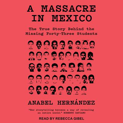 A Massacre in Mexico: The True Story Behind the Missing 43 Students Audiobook, by Anabel Hernandez