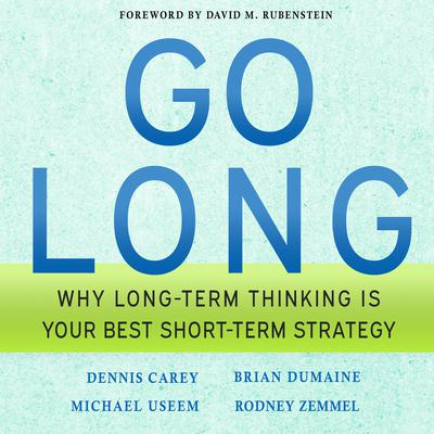 Go Long: Why Long-Term Thinking is Your Best Short-Term Strategy Audiobook, by Michael Useem
