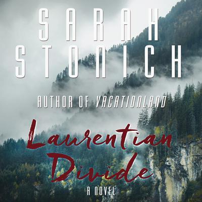 Laurentian Divide: A Novel Audiobook, by Sarah Stonich