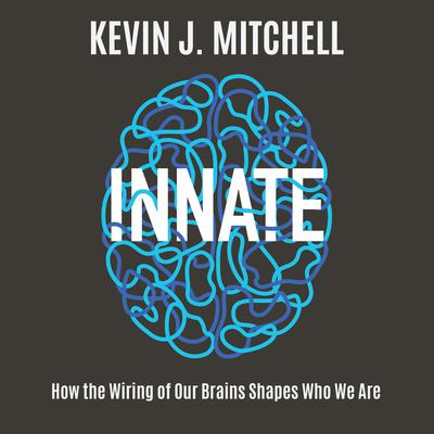Innate: How the Wiring of Our Brains Shapes Who We Are Audiobook, by Kevin J. Mitchell