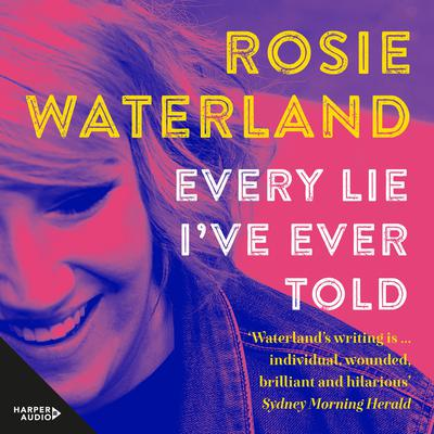 Every Lie Ive Ever Told Audiobook, by Rosie Waterland