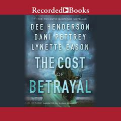 The Cost of Betrayal: Three Romantic Suspense Novellas Audiobook, by Dee Henderson, Dani Pettrey, Lynette Eason