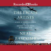 The Escape Artists: A Band of Daredevil Pilots and the Greatest Prison Break of the Great War Audiobook, by Neal Bascomb|