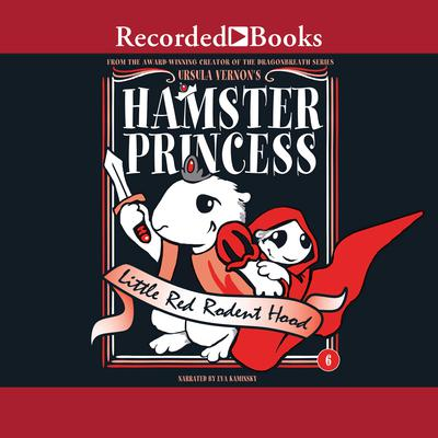 Hamster Princess: Little Red Rodent Hood Audiobook, by Ursula Vernon