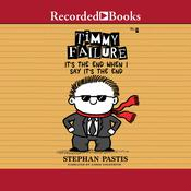 Timmy Failure: Its the End When I Say Its The End Audiobook, by Stephan Pastis|