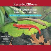 About Amphibians/Sobre Los Anfibios: A Guide for Children/Una Guida Para Ninos Audiobook, by Cathryn Sill