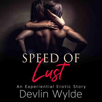 The Speed of Lust Audiobook, by Devlin Wylde
