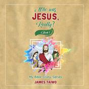 Who Was Jesus, Really? - Book One Audiobook, by James Taiwo