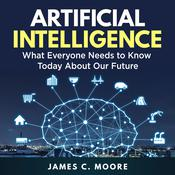 Artificial Intelligence: What Everyone Needs to Know Today About Our Future Audiobook, by Author Info Added Soon|