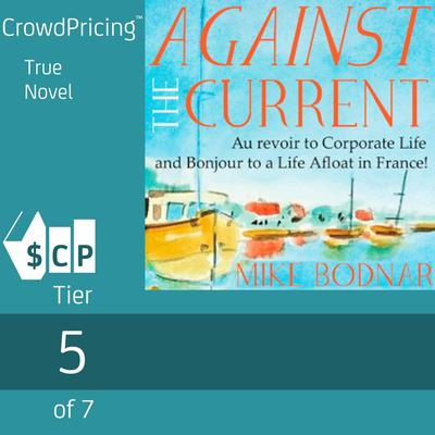 Against the Current: Au Revoir to Corporate Life and Bonjour to a Life Afloat in France! Audiobook, by Mike  Bodnar
