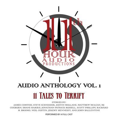 11th Hour Audio Productions Audio Anthology, Vol. 1: 11 Tales to Terrify Audiobook, by James Comtois