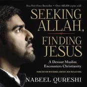 Seeking Allah, Finding Jesus: Third Edition with Bonus Content, New Reflections Audiobook, by Nabeel Qureshi