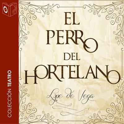 El perro del hortelano Audiobook, by Lope de Vega