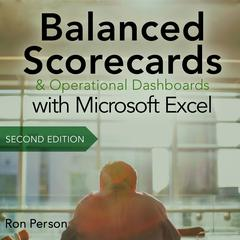 Balanced Scorecards and Operational Dashboards with Microsoft Excel: 2nd Edition Audiobook, by Ron Person