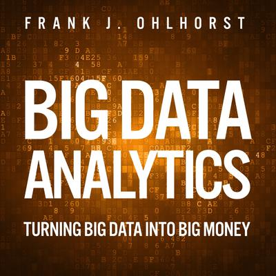 Big Data Analytics: Turning Big Data into Big Money Audiobook, by Frank J. Ohlhorst