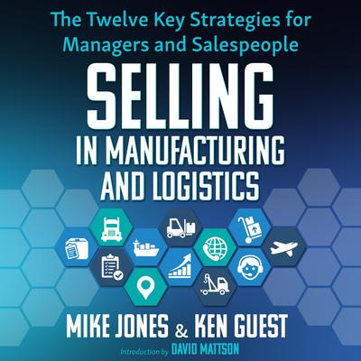 Selling in Manufacturing and Logistics: The Twelve Key Strategies for Managers and Salespeople Audiobook, by Mike Jones