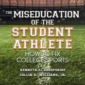 The Miseducation of the Student Athlete: How to Fix College Sports Audiobook, by Kenneth L. Shropshire